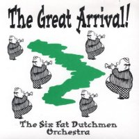 "Six Fat Dutchmen "" The Great Arrival """