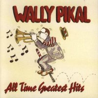"Wally Pikal "" All Time Greatest Hits """