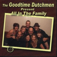 "Goodtime Dutchmen Present ""All In The Family """
