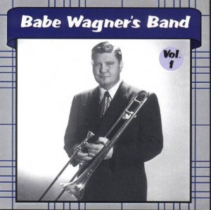 Babe Wagner Band Volume 1