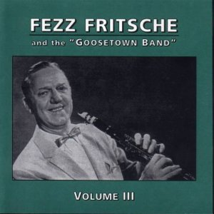 "Fezz Fritsche and the ""Goosetown Band"" Vol. 3"
