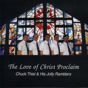 "Chuck Thiel And His Jolly Ramblers""The Love Of Christ Proclaim """