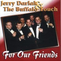 "Jerry Darlak & The Buffalo Touch "" For Our Friends """