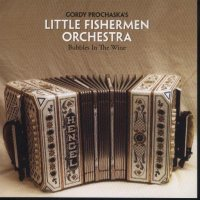 "Gordy Prochaska's Little Fishermen "" Vol. 9 ""Bubbles In The Wine"
