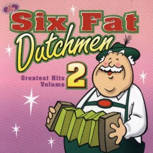 "Six Fat Dutchmen Vol. 2 "" Greatest Hits """