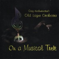 "Gary Kuchenbecker's Old Lager Orchestra "" On A Musical Trek """