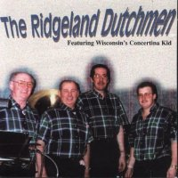 "Ridgeland Dutchmen "" Featuring Wisconsin's Concertina Kid """