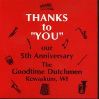 "Goodtime Dutchmen ""Thanks To You Our 5th Anniversary """