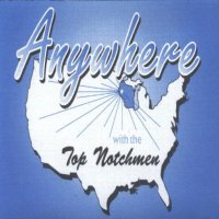 "Top Notchmen "" Anywhere """