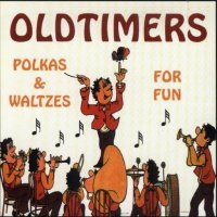 "Oldtimers "" Polkas & Waltzes For Fun """