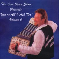 "Leon Olsen Show Vol. 6 "" You're All I Ask For """