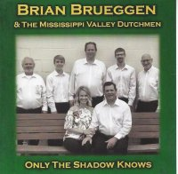 Brian & The Mississippi Valley Dutchmen - Only The Shadow Knows