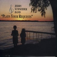 "Jerry Schneider Band "" Plays Your Requests """