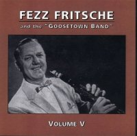"Fezz Fritsche and the ""Goosetown Band"" Vol. 5"