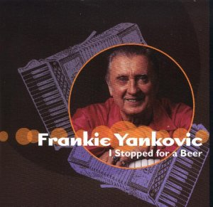 "Frankie Yankovic ""I Stopped For A Beer"""