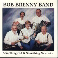"Bob Brenny Band Vol. 5 "" Something Old & Something New """