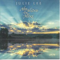 "Julie Lee ""His Hand In Mine"""