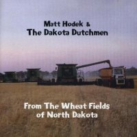 "Matt Hodek & The Dakota Dutchmen "" From The Wheat Fields """