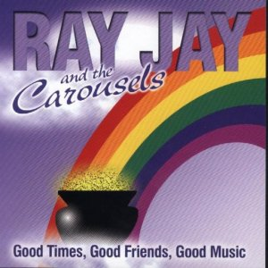 "Ray Jay And The Carousels ""Good Times, Good Friends, Good Music"""