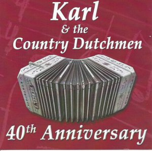 "Karl & The Country Dutchmen ""40th Anniversary"""