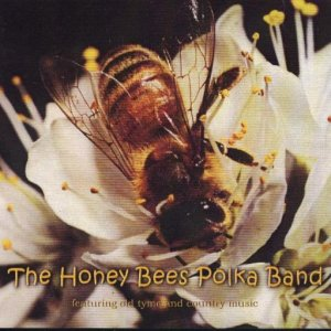 "Honey Bees Polka Band "" Featuring Old Tyme And Country Music """