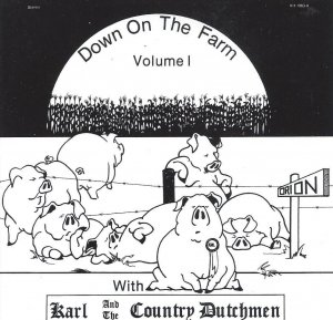 Karl And The Country Dutchmen Down On The Farm Vol. 1