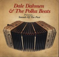 "Dale Dahmen & The Polka Beats "" Presents Sounds Of The Past """