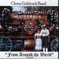 "Cletus Goblirsch Band "" From Around The World "" Vol. 8"