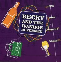 Becky & The Ivanhoe Dutchmen Sing Your Dancing Drink