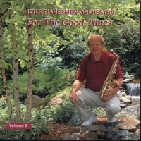 "Gordy Prochaska's Little Fishermen "" Vol. 5"" ""ForThe Good Times"""