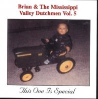 Brian & The Mississippi Valley Dutchmen Vol.5 This One Is Special