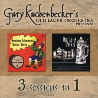 "Gary Kuchenbecker's Old Lager Orchestra "" 3 sessions In 1 """