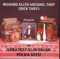 "Dick Tady "" Presents The Greatest Slovenian Polka Hits """