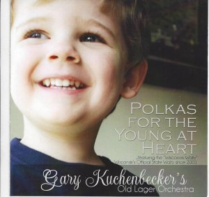 Gary Kuchenbecker's Old Lager Orchestra Polkas For The Young At Heart