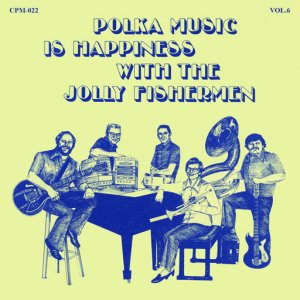 "Jolly Fishermen - CPM 022 "" Polka Music Is Happiness "" Vol. 6"