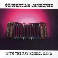 "Ray Konkol ""Concertina Jamboree"""