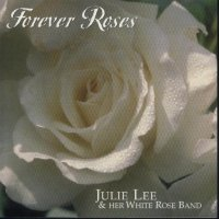 "Julie Lee & Her White Rose Band "" Forever Roses """