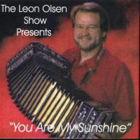 "Leon Olsen Show Vol. 11 "" Presents You Are My Sunshine """