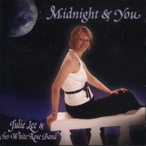 "Julie Lee & Her White Rose Band "" Midnight & You """