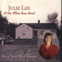"Julie Lee & Her White Rose Band "" Sing Your Way Home """