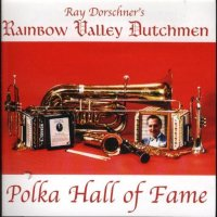 "Ray Dorchner's Rainbow Valley Dutchmen "" Polka Hall Of Fame """