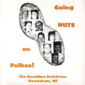 "Goodtime Dutchmen "" Going Nuts On Polka """