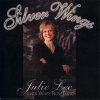"Julie Lee & Her White Rose Band "" Silver Wings """