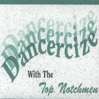 "Top Notchmen "" Dancercize """