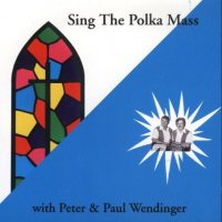 "Peter& Paul & The Wendinger Band ""Sing The Polka Mass"""