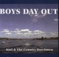 "Karl And The Country Dutchmen "" Boys Day Out """