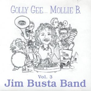 "Jim Busta Band Vol. 3 "" Golly Gee... Mollie B. """