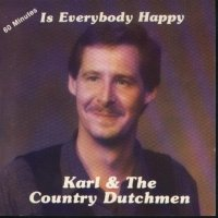"Karl And The Country Dutchmen "" Is Everybody Happy """