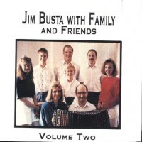 "Jim Busta Band Vol. 2 "" With Family And Friends """