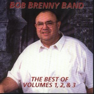 Bob Brenny Band The Best Of Volumes 1,2, & 3